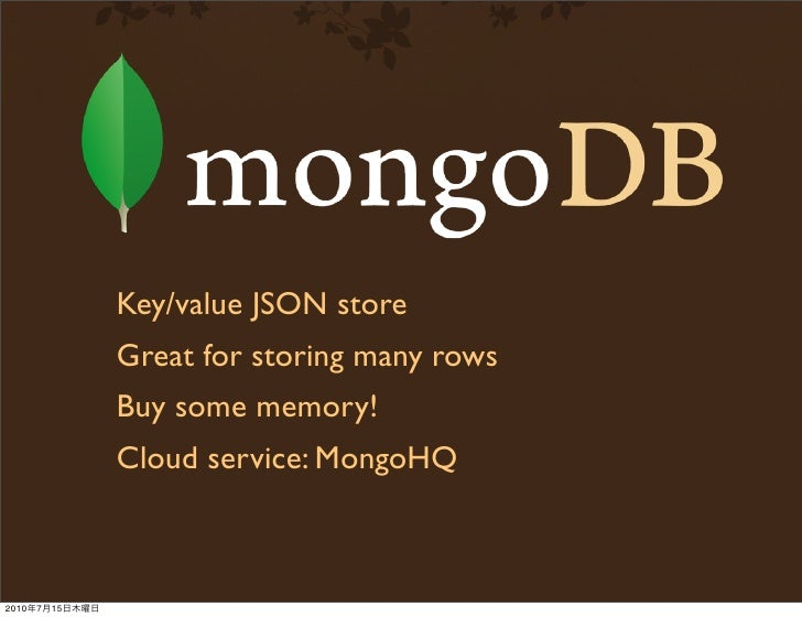 Key/value JSON store                 Great for storing many rows                 Buy some memory!                 Cloud se...
