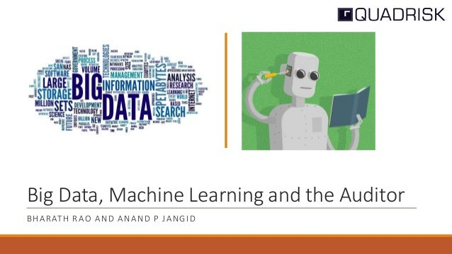 Big Data, Machine Learning and the Auditor BHARATH RAO AND ANAND P JANGID