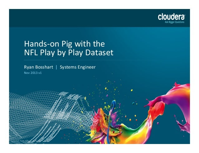 Hands-­‐on	   Pig	   with	   the	    NFL	   Play	   by	   Play	   Dataset	    Headline	   Goes	   Here	    Ryan	   Bosshar...