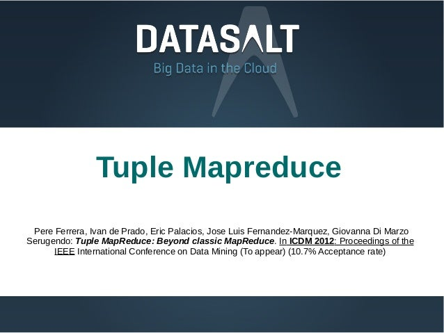 Tuple Mapreduce Pere Ferrera, Ivan de Prado, Eric Palacios, Jose Luis Fernandez-Marquez, Giovanna Di MarzoSerugendo: Tuple...