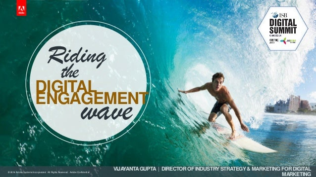© 2014 Adobe Systems Incorporated. All Rights Reserved. Adobe Confidential. Riding DIGITAL the ENGAGEMENT wave VIJAYANTAGU...