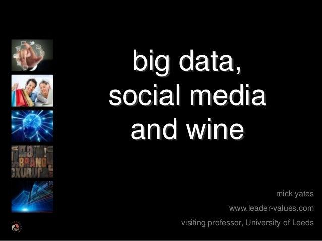 big data,social media and wine                                mick yates                   www.leader-values.com     visit...