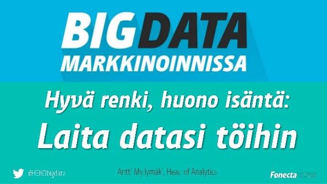1. Taustaksi 2. Asiakkaan ymmärtämisen ankeus 3. Revoluutio 4. Big datan dilemma 5. Big datan pelipaikat 6. Mitä seuraavak...