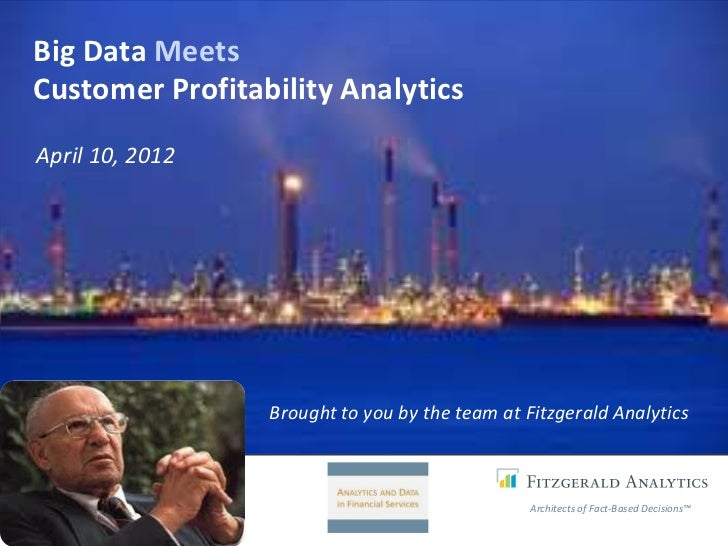 Big Data MeetsCustomer Profitability AnalyticsApril 10, 2012                 Brought to you by the team at Fitzgerald Anal...