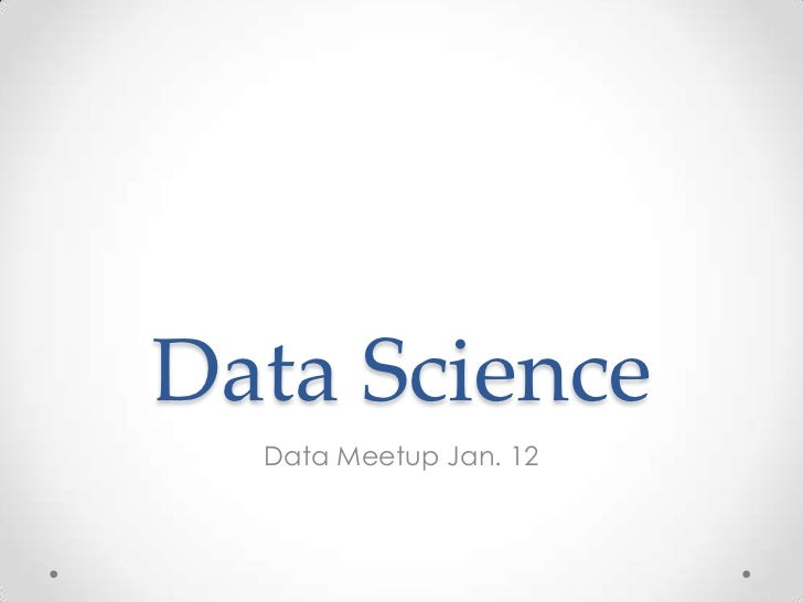 Data Science  Data Meetup Jan. 12