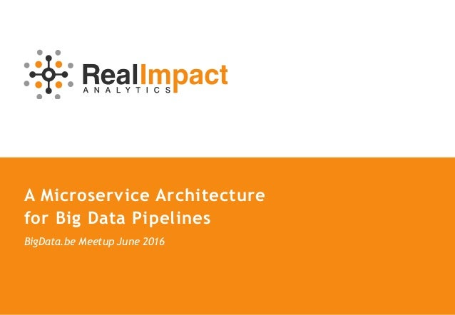 A Microservice Architecture for Big Data Pipelines BigData.be Meetup June 2016