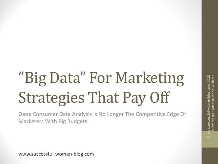 """Big Data"" For Marketing                                                                      Follow me on Twitter @renee1..."