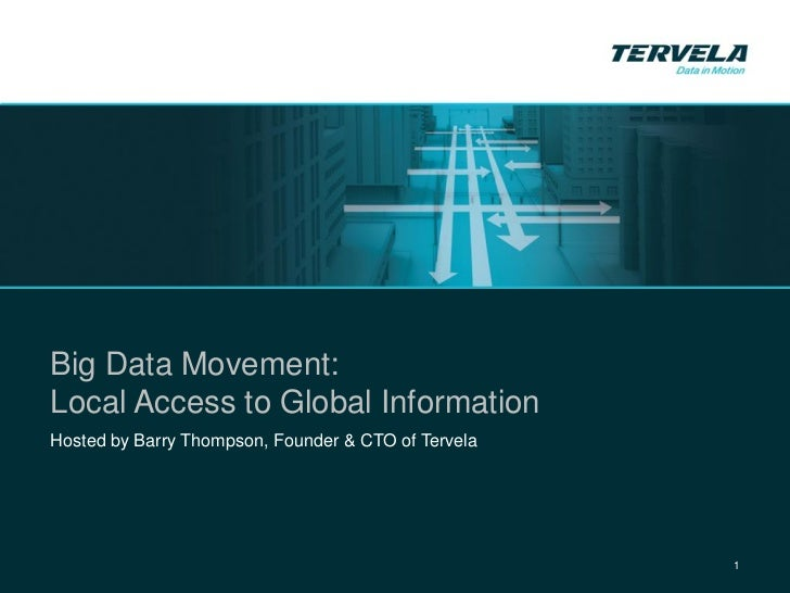 Tervela WebcastBig Data Movement:Local Access to Global InformationHosted by Barry Thompson, Founder & CTO of Tervela     ...