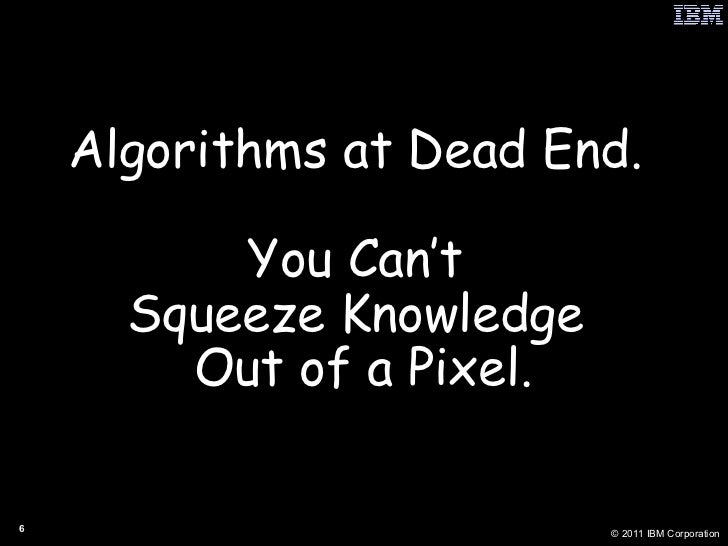 Algorithms at Dead End.  You Can't  Squeeze Knowledge  Out of a Pixel.