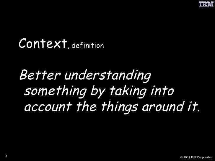 <ul><li>Context , definition </li></ul><ul><li>Better understanding something by taking into account the things around it....