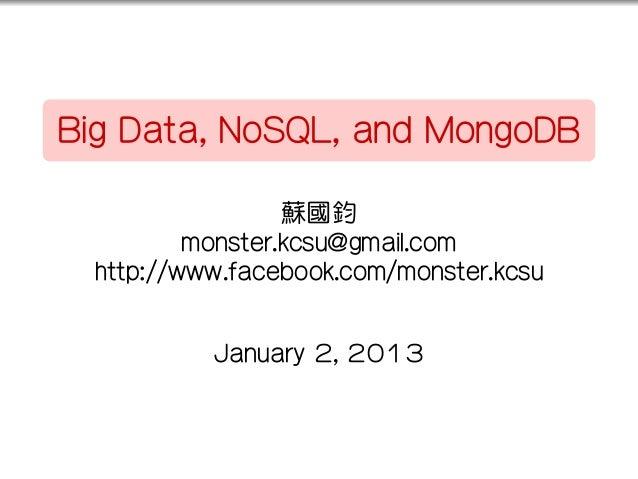 ..    Big Data, NoSQL, and MongoDB                      蘇國鈞              monster.kcsu@gmail.com      http://www.facebook.c...