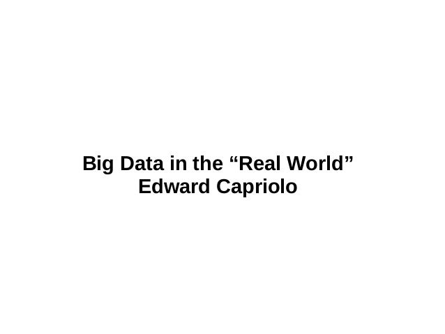 "Big Data in the ""Real World""Edward Capriolo"