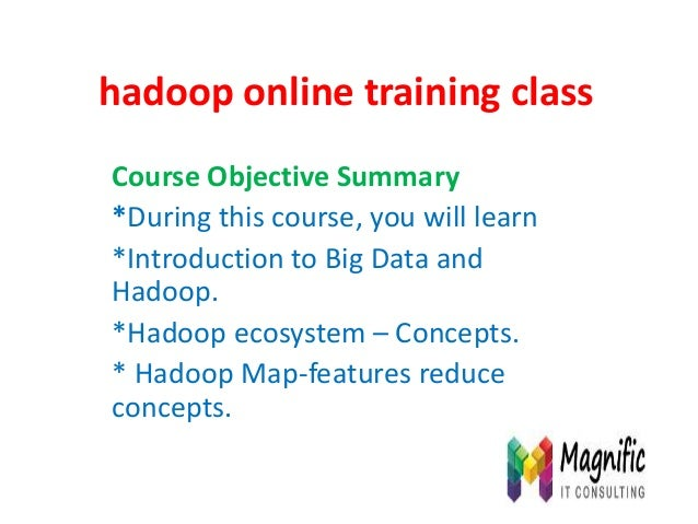 hadoop online training class Course Objective Summary *During this course, you will learn *Introduction to Big Data and Ha...