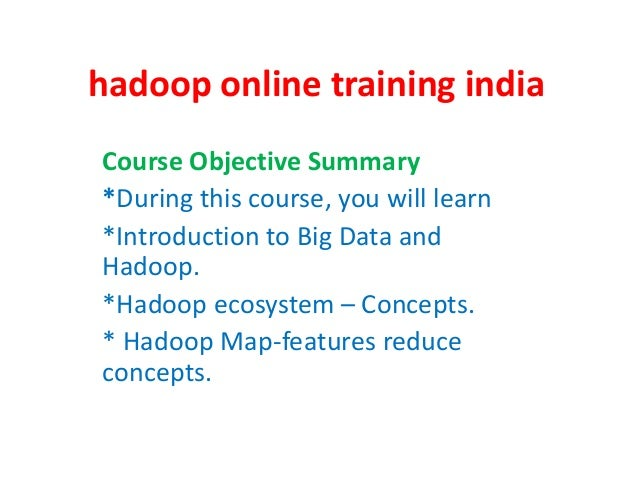 hadoop online training india Course Objective Summary *During this course, you will learn *Introduction to Big Data and Ha...