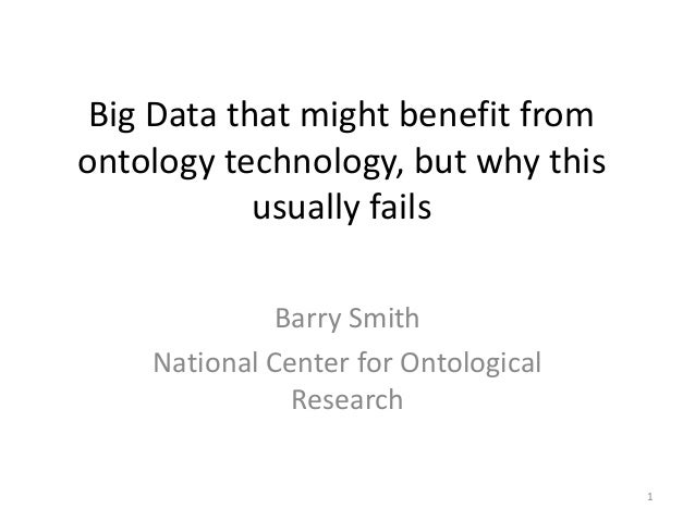 Big Data that might benefit fromontology technology, but why this            usually fails             Barry Smith    Nati...