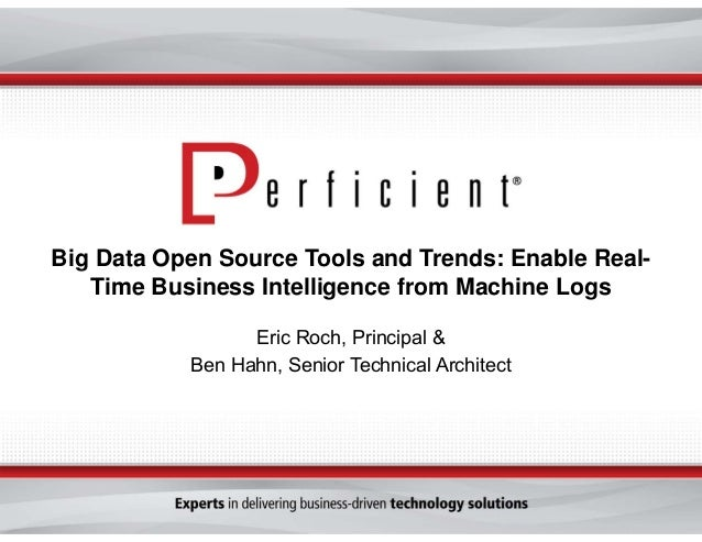 Big Data Open Source Tools and Trends: Enable Real- Time Business Intelligence from Machine Logs Eric Roch, Principal & Be...