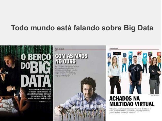 Todo mundo está falando sobre Big Data