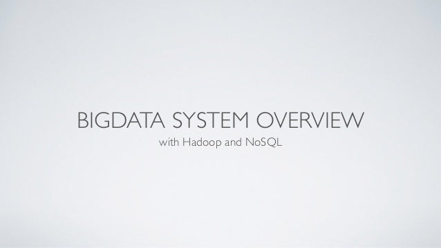 BIGDATA SYSTEM OVERVIEW  with Hadoop and NoSQL