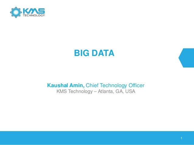 1BIG DATAKaushal Amin, Chief Technology OfficerKMS Technology – Atlanta, GA, USA