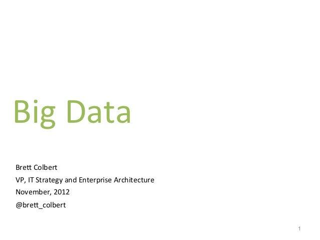 Big Data            Bre% Colbert        VP, IT Strategy and Enterprise Architecture        Novem...