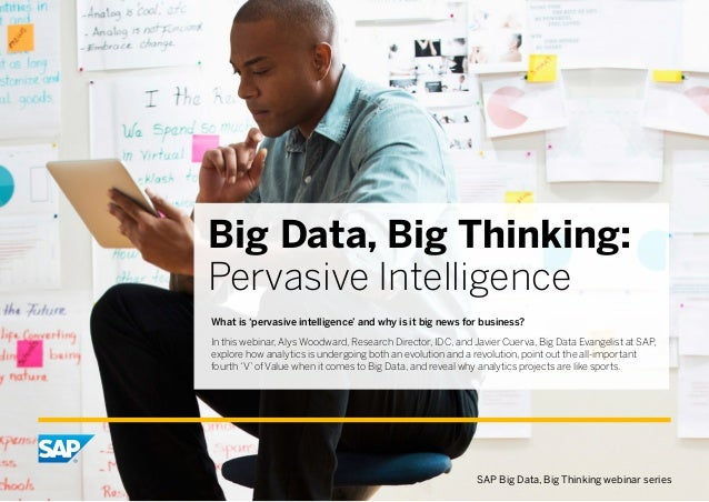 Big Data, Big Thinking: Pervasive Intelligence What is 'pervasive intelligence' and why is it big news for business? In th...