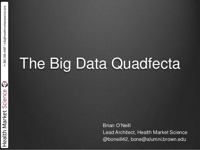 1•800.593.4467•info@healthmarketscience.comThe Big Data QuadfectaBrian O'NeillLead Architect, Health Market Science@boneil...