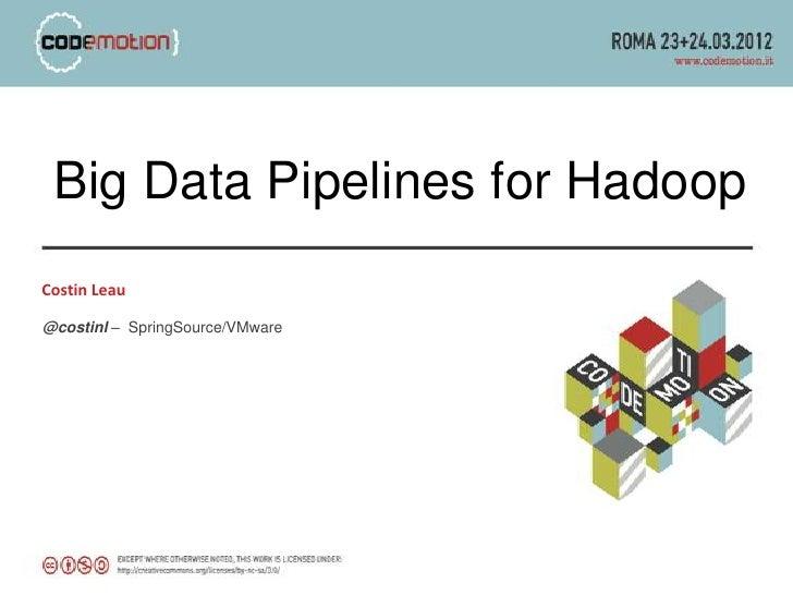Big Data Pipelines for HadoopCostin Leau@costinl – SpringSource/VMware