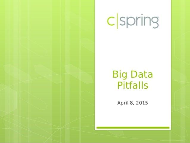 Big Data Pitfalls April 8, 2015