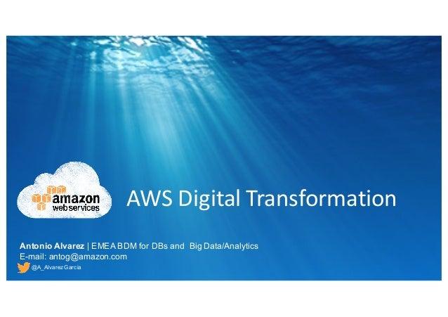 Antonio Alvarez | EMEA BDM for DBs and  Big Data/Analytics E-mail: antog@amazon.com @A_AlvarezGarcia AWS  Di...