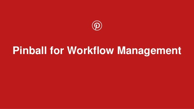 Confidentia l Pinball for Workflow Management