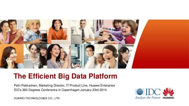 www.huawei.com  The Efficient Big Data Platform Petri Pekkarinen, Marketing Director, IT Product Line, Huawei Enterprise I...