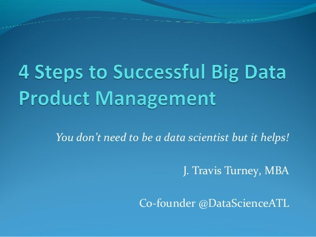 You don't need to be a data scientist but it helps! J. Travis Turney, MBA Co-founder @DataScienceATL