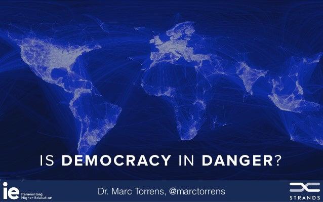 Dr. Marc Torrens, @marctorrens IS DEMOCRACY IN DANGER?