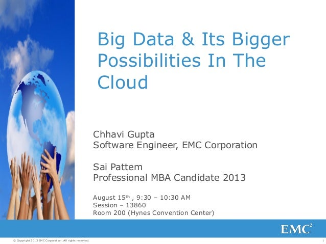 1© Copyright 2013 EMC Corporation. All rights reserved. Big Data & Its Bigger Possibilities In The Cloud Chhavi Gupta Soft...