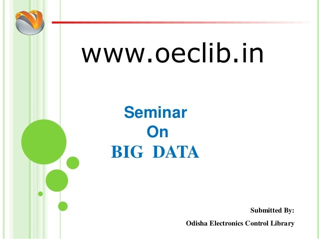 www.oeclib.in Submitted By: Odisha Electronics Control Library Seminar On BIG DATA