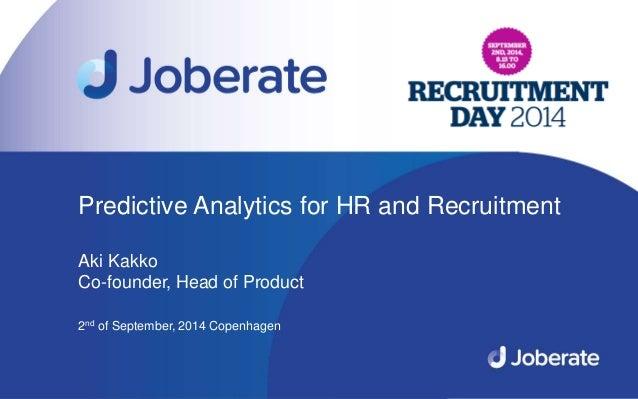 1  Predictive Analytics for HR and Recruitment  Aki Kakko  Co-founder, Head of Product  2nd of September, 2014 Copenhagen