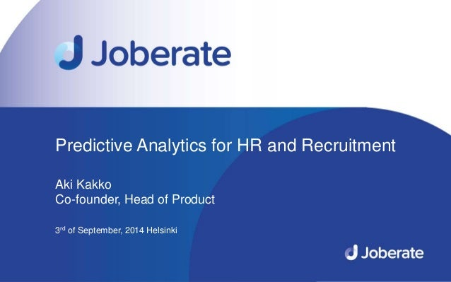1  Predictive Analytics for HR and Recruitment  Aki Kakko  Co-founder, Head of Product  3rd of September, 2014 Helsinki