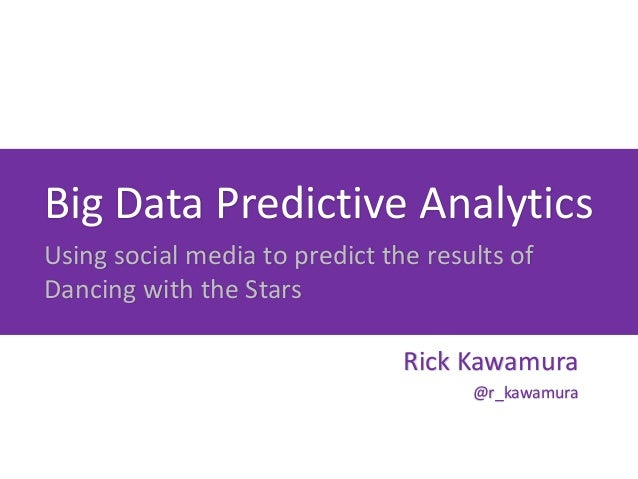 Big Data Predictive AnalyticsUsing social media to predict the results ofDancing with the Stars                           ...