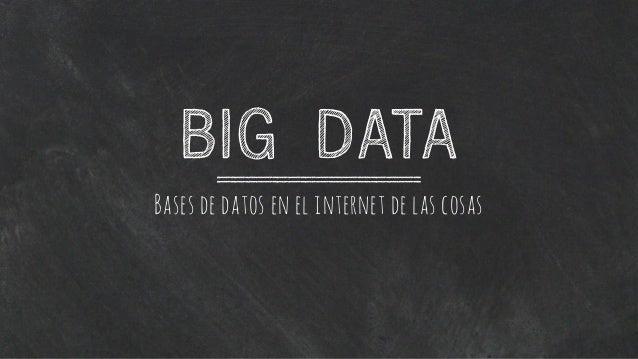 BIG DATA Bases de datos en el internet de las cosas