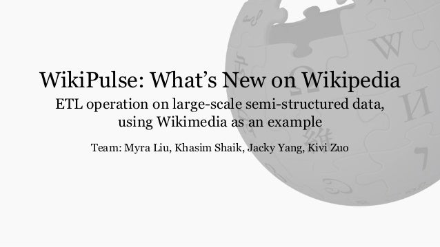 WikiPulse: What's New on Wikipedia ETL operation on large-scale semi-structured data, using Wikimedia as an example Team: ...