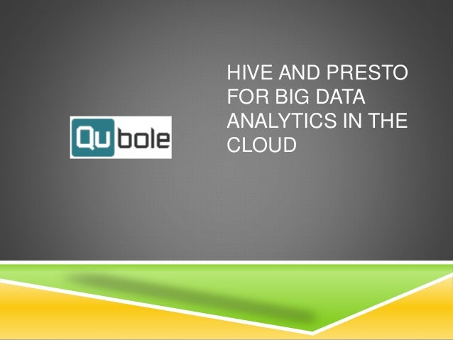 HIVE AND PRESTO FOR BIG DATA ANALYTICS IN THE CLOUD