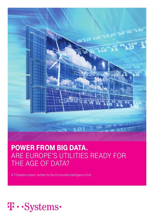 Power From Big Data.are europe's utilities ready Forthe age oF data?A T-Systems report, written by the Economist Intellige...