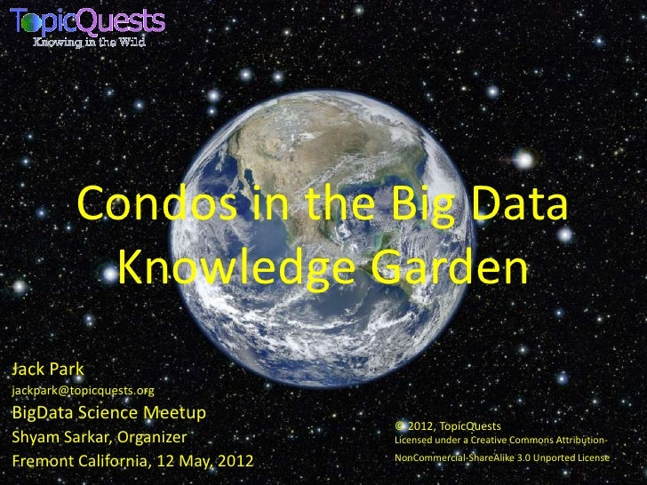 Condos in the Big Data           Knowledge GardenJack Parkjackpark@topicquests.orgBigData Science Meetup                  ...