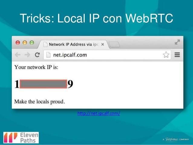 Tricks: Local IP con WebRTC  http://net.ipcalf.com/