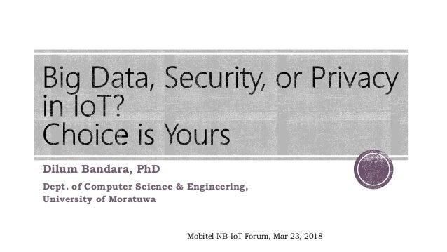 Dilum Bandara, PhD Dept. of Computer Science & Engineering, University of Moratuwa Mobitel NB-IoT Forum, Mar 23, 2018