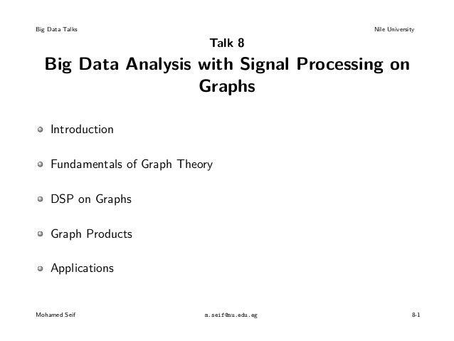Big Data Talks Nile University Talk 8 Big Data Analysis with Signal Processing on Graphs Introduction Fundamentals of Grap...