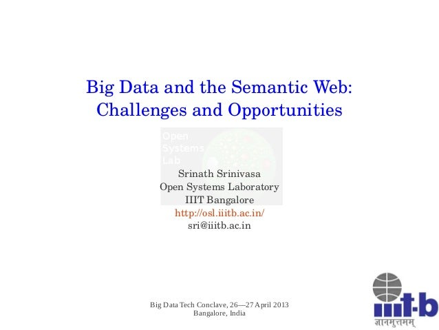 Big Data Tech Conclave, 26—27 April 2013Bangalore, IndiaBig Data and the Semantic Web:Challenges and OpportunitiesSrinath ...