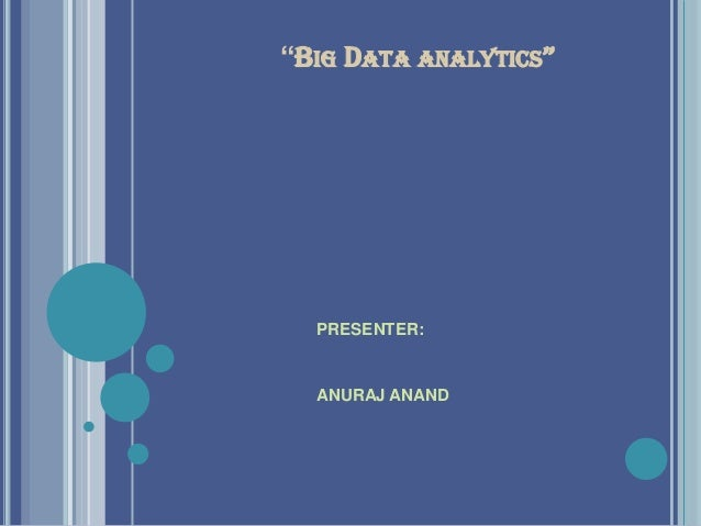 "PRESENTER:ANURAJ ANAND""BIG DATA ANALYTICS"""