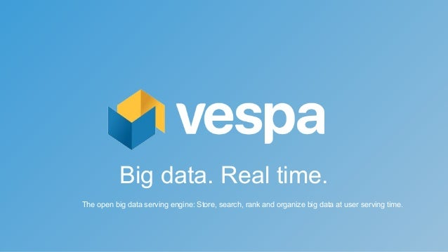 Big data. Real time. The open big data serving engine: Store, search, rank and organize big data at user serving time.