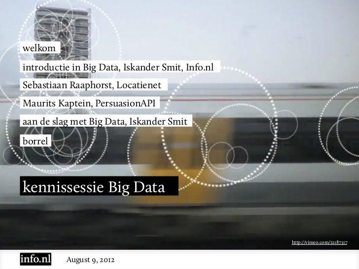 welkomintroductie in Big Data, Iskander Smit, Info.nlSebastiaan Raaphorst, LocatienetMaurits Kaptein, PersuasionAPIaan de ...